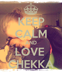 Poster: KEEP CALM AND LOVE  CHEKKA