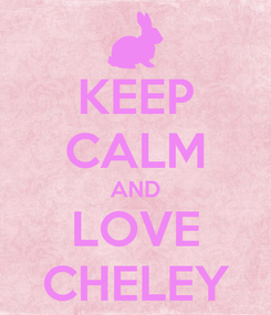 Poster: KEEP CALM AND LOVE CHELEY