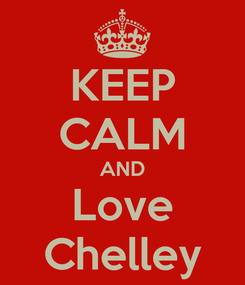 Poster: KEEP CALM AND  Love  Chelley