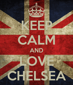 Poster: KEEP CALM AND LOVE CHELSEA