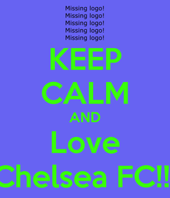 Poster: KEEP CALM AND Love Chelsea FC!!!
