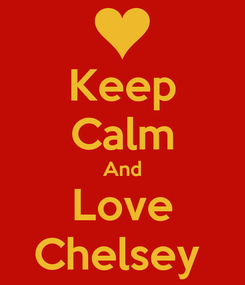 Poster: Keep Calm And Love Chelsey