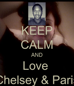 Poster: KEEP CALM AND Love  Chelsey & Paris
