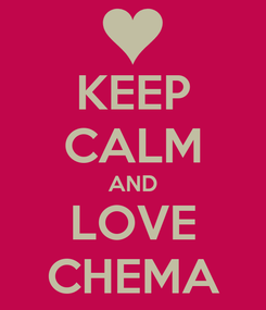 Poster: KEEP CALM AND LOVE CHEMA