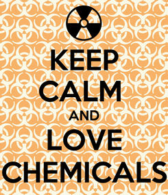 Poster: KEEP CALM  AND LOVE CHEMICALS