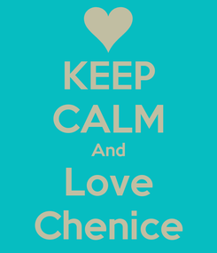 Poster: KEEP CALM And Love Chenice