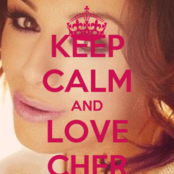 Poster: KEEP CALM AND LOVE CHER