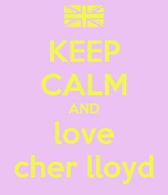 Poster: KEEP CALM AND love cher lloyd