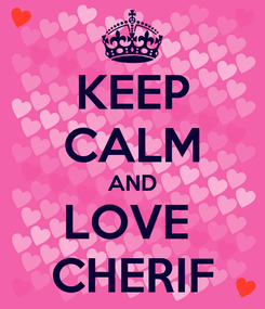 Poster: KEEP CALM AND LOVE  CHERIF