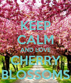 Poster: KEEP CALM AND LOVE CHERRY BLOSSOMS