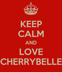 Poster: KEEP CALM AND LOVE CHERRYBELLE
