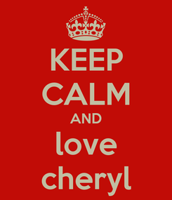 Poster: KEEP CALM AND love cheryl