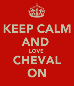 Poster: KEEP CALM AND  LOVE  CHEVAL ON