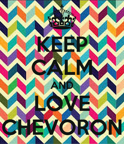 Poster: KEEP CALM AND LOVE CHEVORON