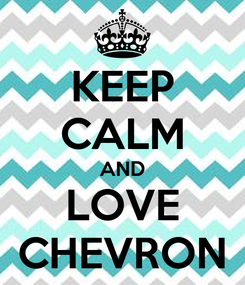 Poster: KEEP CALM AND LOVE CHEVRON