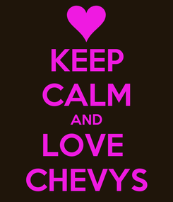 Poster: KEEP CALM AND LOVE  CHEVYS