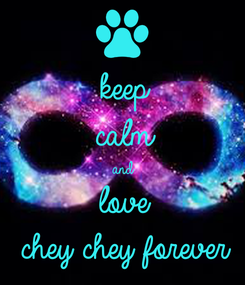 Poster: keep calm and love  chey chey forever