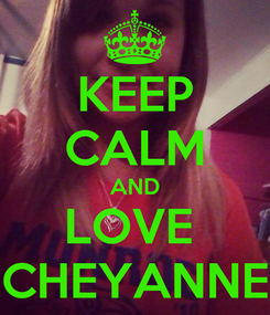 Poster: KEEP CALM AND LOVE  CHEYANNE