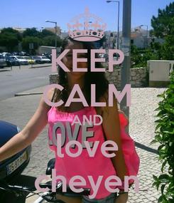 Poster: KEEP CALM AND love cheyen