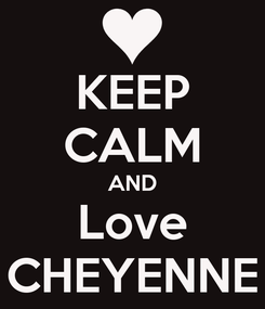 Poster: KEEP CALM AND Love CHEYENNE
