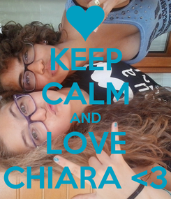 Poster: KEEP CALM AND LOVE CHIARA <3