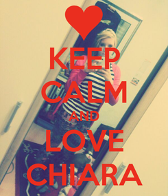 Poster: KEEP CALM AND LOVE CHIARA