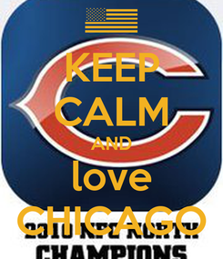 Poster: KEEP CALM AND love CHICAGO