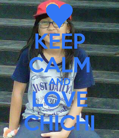 Poster: KEEP CALM AND LOVE CHICHI