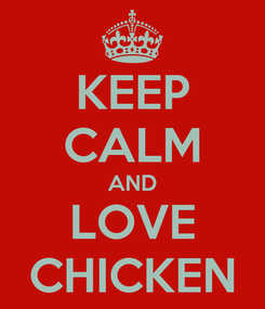 Poster: KEEP CALM AND LOVE CHICKEN
