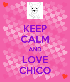 Poster: KEEP CALM AND LOVE CHICO