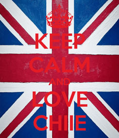 Poster: KEEP CALM AND LOVE CHIIE
