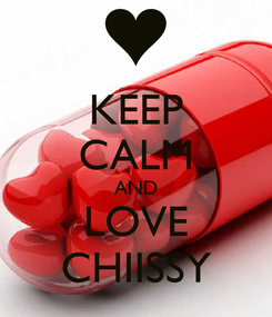 Poster: KEEP CALM AND LOVE CHIISSY