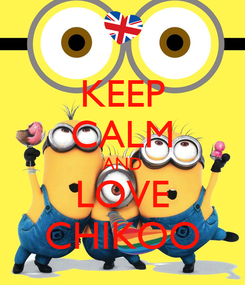 Poster: KEEP CALM AND LOVE CHIKOO