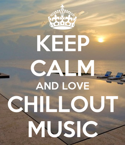 Poster: KEEP CALM AND LOVE CHILLOUT MUSIC