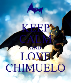 Poster: KEEP CALM AND LOVE CHIMUELO