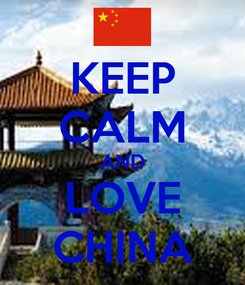 Poster: KEEP CALM AND LOVE CHINA