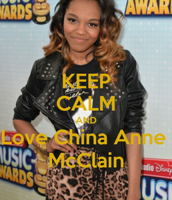 Poster: KEEP CALM AND Love China Anne  McClain