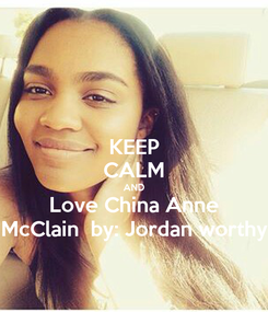 Poster: KEEP CALM AND Love China Anne McClain  by: Jordan worthy
