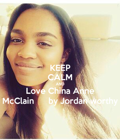Poster: KEEP CALM AND Love China Anne McClain      by Jordan worthy