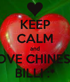 Poster: KEEP CALM and LOVE CHINESE  BILLI :*