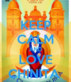 Poster: KEEP CALM AND LOVE CHINITA