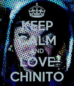 Poster: KEEP CALM AND LOVE CHINITO
