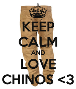 Poster: KEEP CALM AND LOVE CHINOS <3