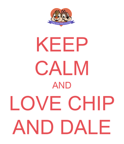 Poster: KEEP CALM AND LOVE CHIP AND DALE