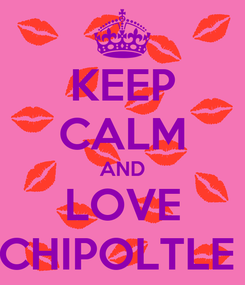 Poster: KEEP CALM AND LOVE CHIPOLTLE