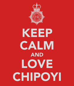 Poster: KEEP CALM AND LOVE CHIPOYI