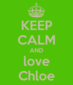 Poster: KEEP CALM AND love Chloe