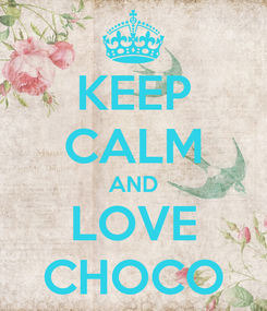 Poster: KEEP CALM AND LOVE CHOCO