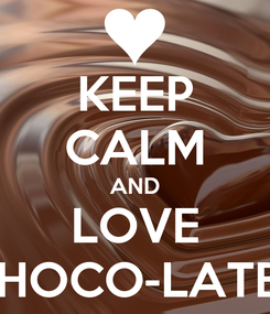 Poster: KEEP CALM AND LOVE CHOCO-LATES