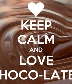 Poster: KEEP CALM AND LOVE CHOCO-LATES